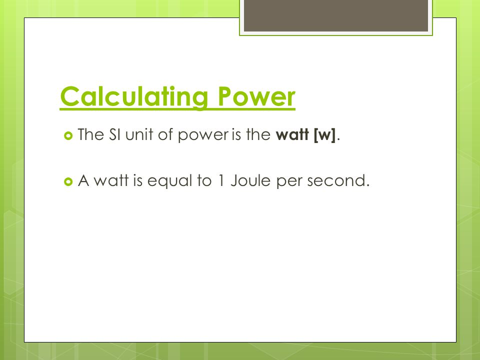 Calculating Power The SI unit of power is the watt [w].